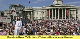 Eggcellent Easter To Do List - 5 Things to Do in or around London