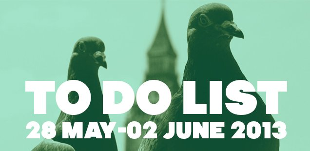 London To Do List - 28 May-2 June 2013