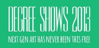 London Degree Shows 2013 - Free Next Generation Art