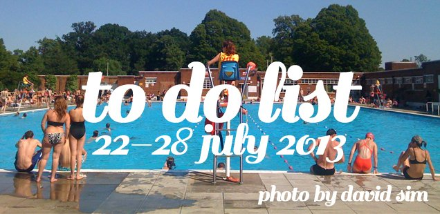 London To Do List – 22-28 July 2013