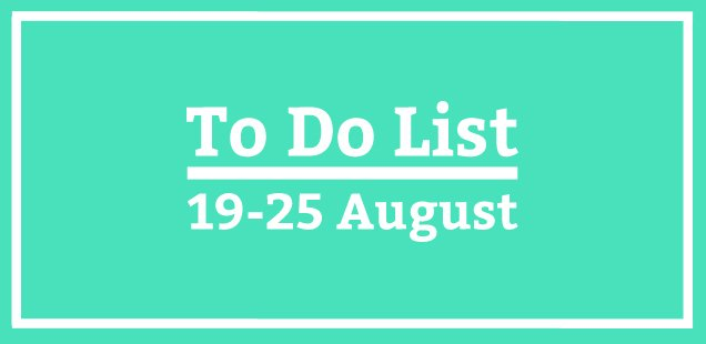 London To Do List - 19-26 August 2013