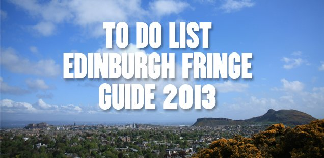 2013 Edinburgh Fringe To Do List - The Unmissable Guide to the Fringe!