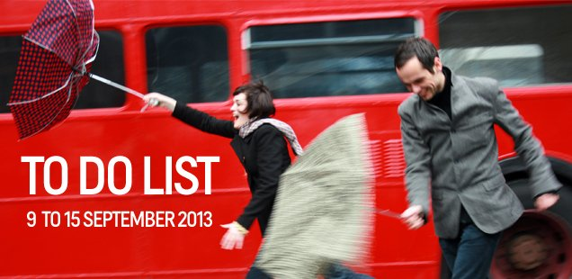 London To Do List – 9-15 September 2013