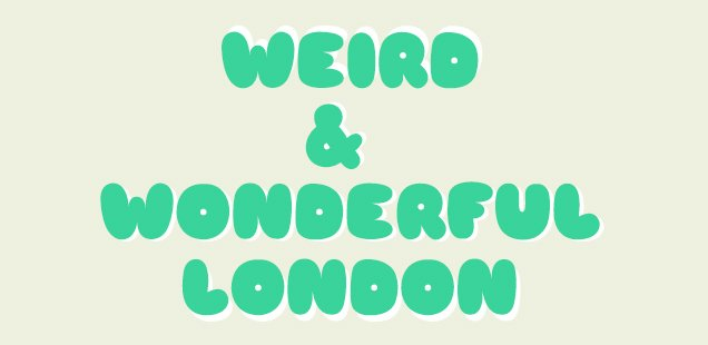 10 Weird and Wonderful Things to Do in London - MAP
