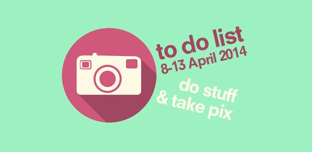 London To Do List – 8-13 April