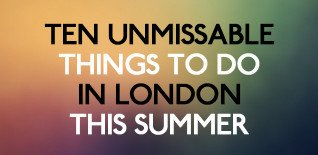 10 Unmissable Things To Do In London This Summer