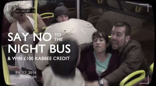 Say NO to the #NIGHTBUS with Kabbee