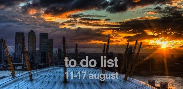 London To Do List – 11–17 August