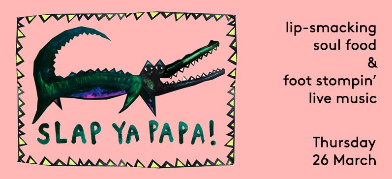 Slap Ya Papa   Unusual Things To Do in London, 23-29 March 2015