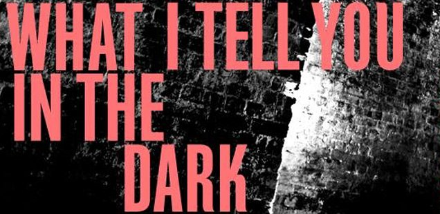 What I Tell You In The Dark | Unusual Things To Do in London, 27 April - 3 May