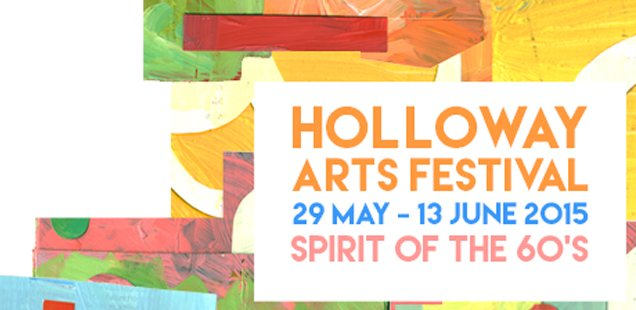 Holloway Arts Festival | Unusual Things To Do in London, 26-31 May