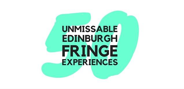 50 Unmissable Shows at Edinburgh Fringe 2016