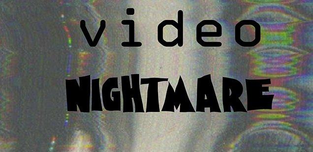 Video Nightmare
