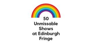 50 Unmissable Shows at Edinburgh Fringe (1)