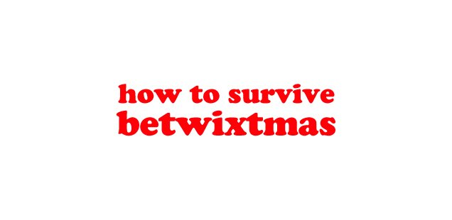Things To Do in London This Betwixtmas - Put Those Useless Days to Good Use!