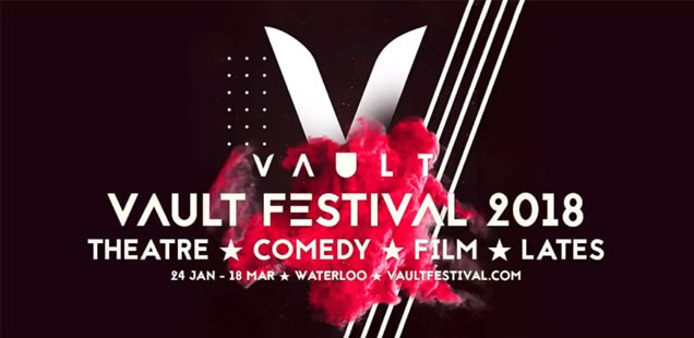 A-Z of Vault Festival 2018 - Our Top 33 Picks